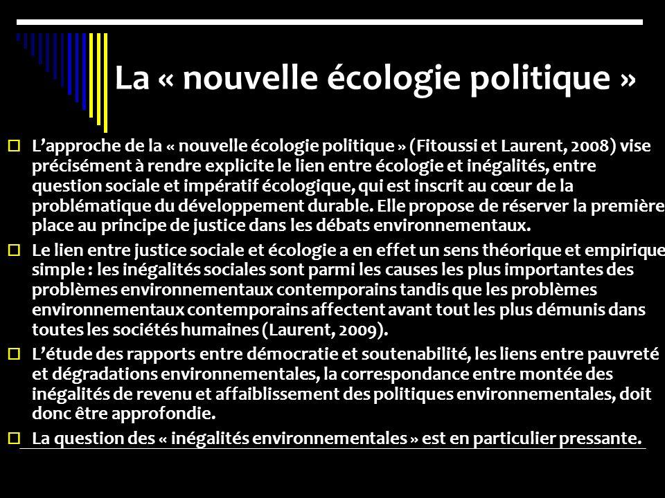 La « nouvelle écologie politique » Lapproche de la « nouvelle écologie politique » (Fitoussi et Laurent, 2008) vise précisément à rendre explicite le lien entre écologie et inégalités, entre question sociale et impératif écologique, qui est inscrit au cœur de la problématique du développement durable.