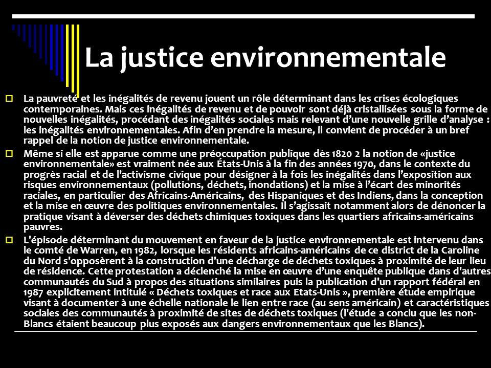 La justice environnementale La pauvreté et les inégalités de revenu jouent un rôle déterminant dans les crises écologiques contemporaines. Mais ces in