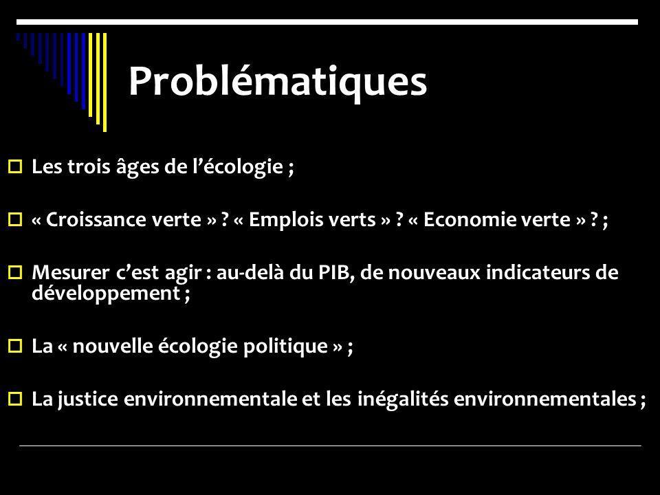 Problématiques Les trois âges de lécologie ; « Croissance verte » ? « Emplois verts » ? « Economie verte » ? ; Mesurer cest agir : au-delà du PIB, de