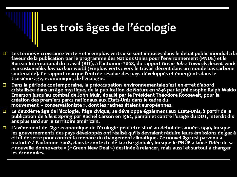 Les trois âges de lécologie Les termes « croissance verte » et « emplois verts » se sont imposés dans le débat public mondial à la faveur de la public