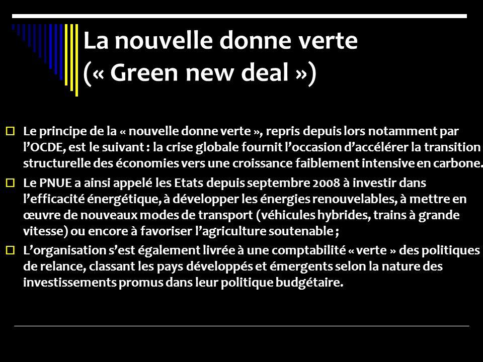 La nouvelle donne verte (« Green new deal ») Le principe de la « nouvelle donne verte », repris depuis lors notamment par lOCDE, est le suivant : la crise globale fournit loccasion daccélérer la transition structurelle des économies vers une croissance faiblement intensive en carbone.