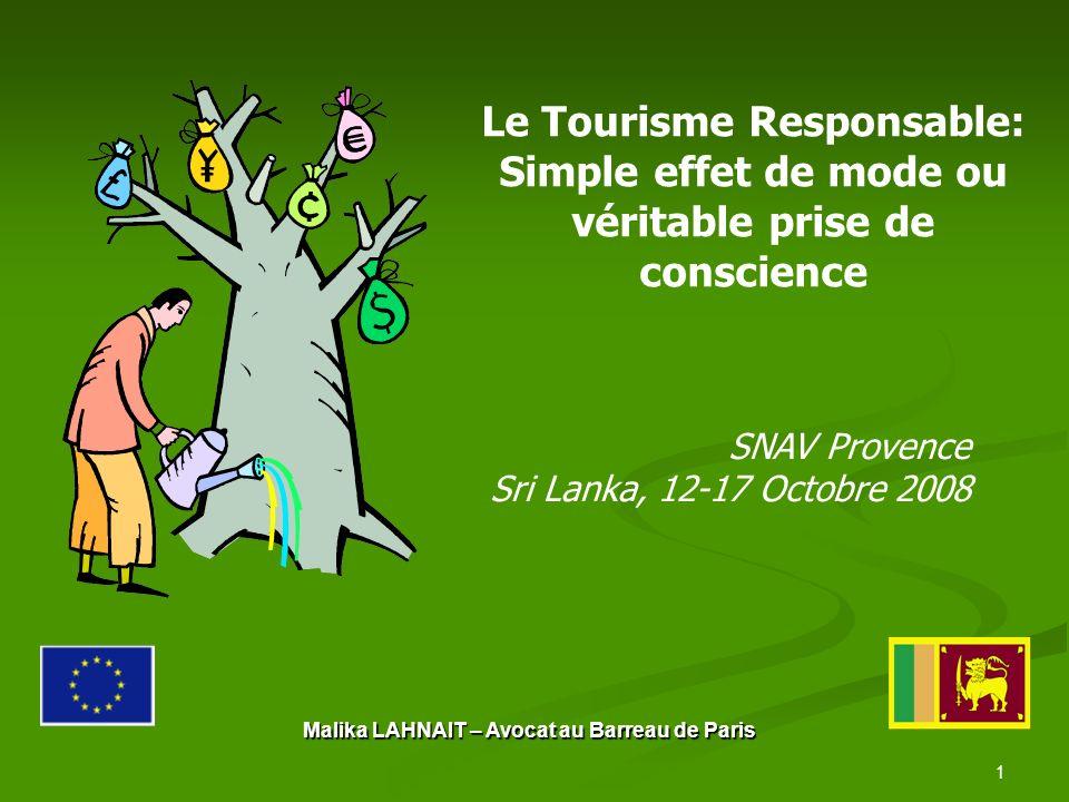 1 SNAV Provence Sri Lanka, 12-17 Octobre 2008 Le Tourisme Responsable: Simple effet de mode ou véritable prise de conscience Malika LAHNAIT – Avocat au Barreau de Paris
