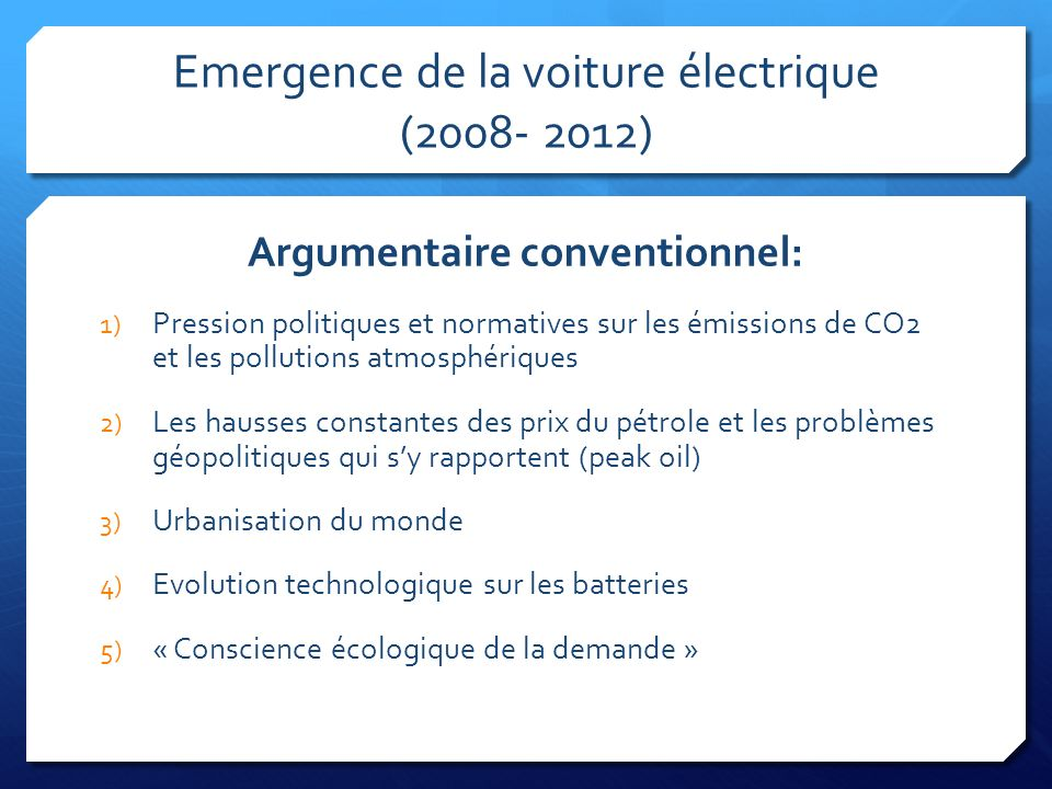 Emergence de la voiture électrique (2008- 2012) Argumentaire conventionnel: 1) Pression politiques et normatives sur les émissions de CO2 et les pollu