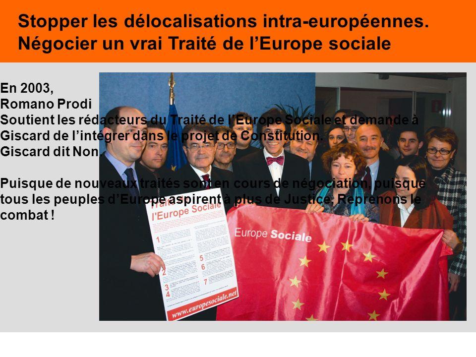 45 Stopper les délocalisations intra-européennes. Négocier un vrai Traité de lEurope sociale En 2003, Romano Prodi Soutient les rédacteurs du Traité d