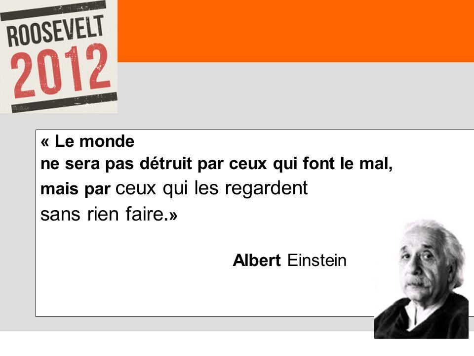 72 « Le monde ne sera pas détruit par ceux qui font le mal, mais par ceux qui les regardent sans rien faire.» Albert Einstein