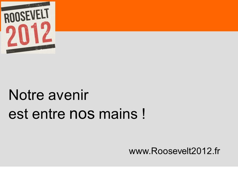73 Notre avenir est entre nos mains ! www.Roosevelt2012.fr