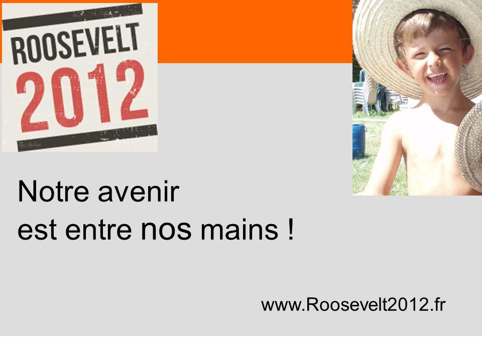 81 Notre avenir est entre nos mains ! www.Roosevelt2012.fr