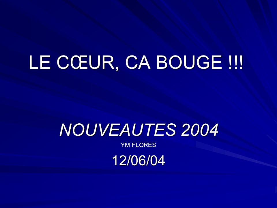 LE CŒUR, CA BOUGE !!! NOUVEAUTES 2004 YM FLORES12/06/04