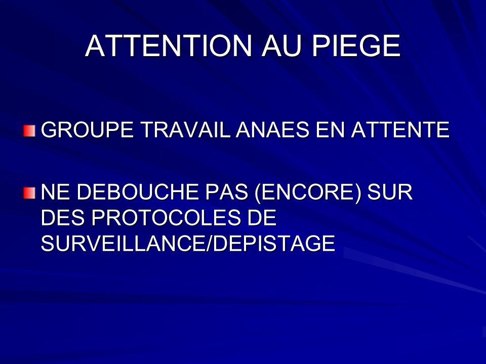 ATTENTION AU PIEGE GROUPE TRAVAIL ANAES EN ATTENTE NE DEBOUCHE PAS (ENCORE) SUR DES PROTOCOLES DE SURVEILLANCE/DEPISTAGE