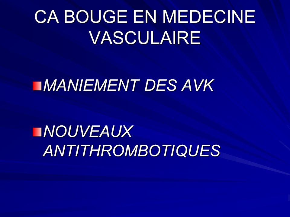 CA BOUGE EN MEDECINE VASCULAIRE MANIEMENT DES AVK - 600000 patients sous AVK - 3 à 5 % incidents hémorragiques - 0.5 à1 % mortalité par an - INR cible 2 à 3