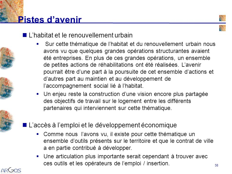 58 Lhabitat et le renouvellement urbain Sur cette thématique de lhabitat et du renouvellement urbain nous avons vu que quelques grandes opérations structurantes avaient été entreprises.