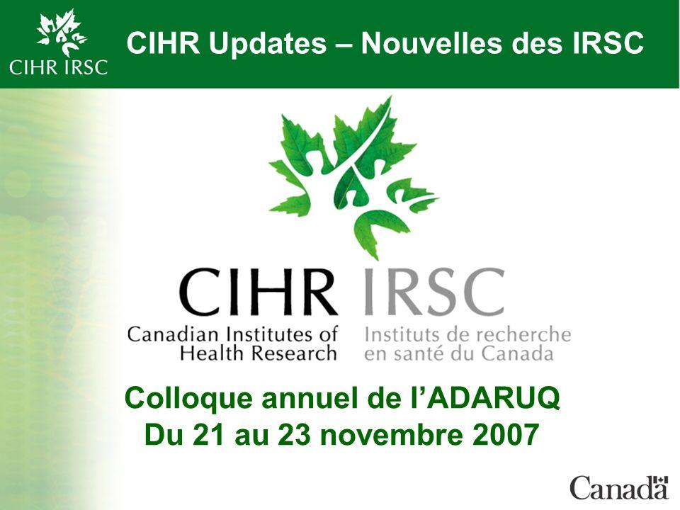 CIHR Updates – Nouvelles des IRSC Colloque annuel de lADARUQ Du 21 au 23 novembre 2007