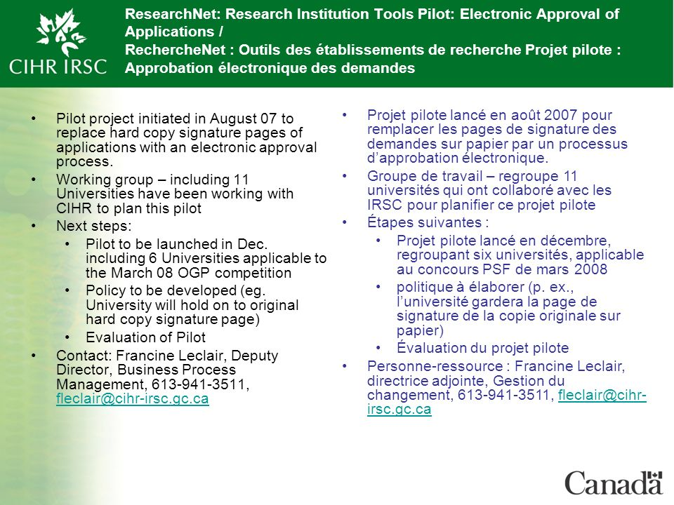 ResearchNet: Research Institution Tools Pilot: Electronic Approval of Applications / RechercheNet : Outils des établissements de recherche Projet pilote : Approbation électronique des demandes Pilot project initiated in August 07 to replace hard copy signature pages of applications with an electronic approval process.