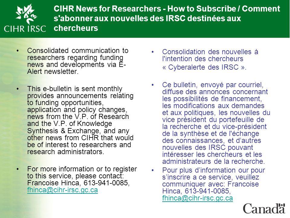 CIHR News for Researchers - How to Subscribe / Comment s abonner aux nouvelles des IRSC destinées aux chercheurs Consolidated communication to researchers regarding funding news and developments via E- Alert newsletter.