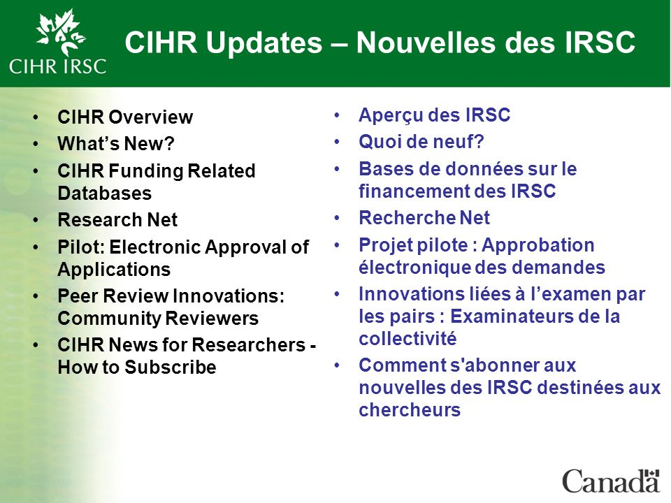 CIHR Updates – Nouvelles des IRSC CIHR Overview Whats New? CIHR Funding Related Databases Research Net Pilot: Electronic Approval of Applications Peer