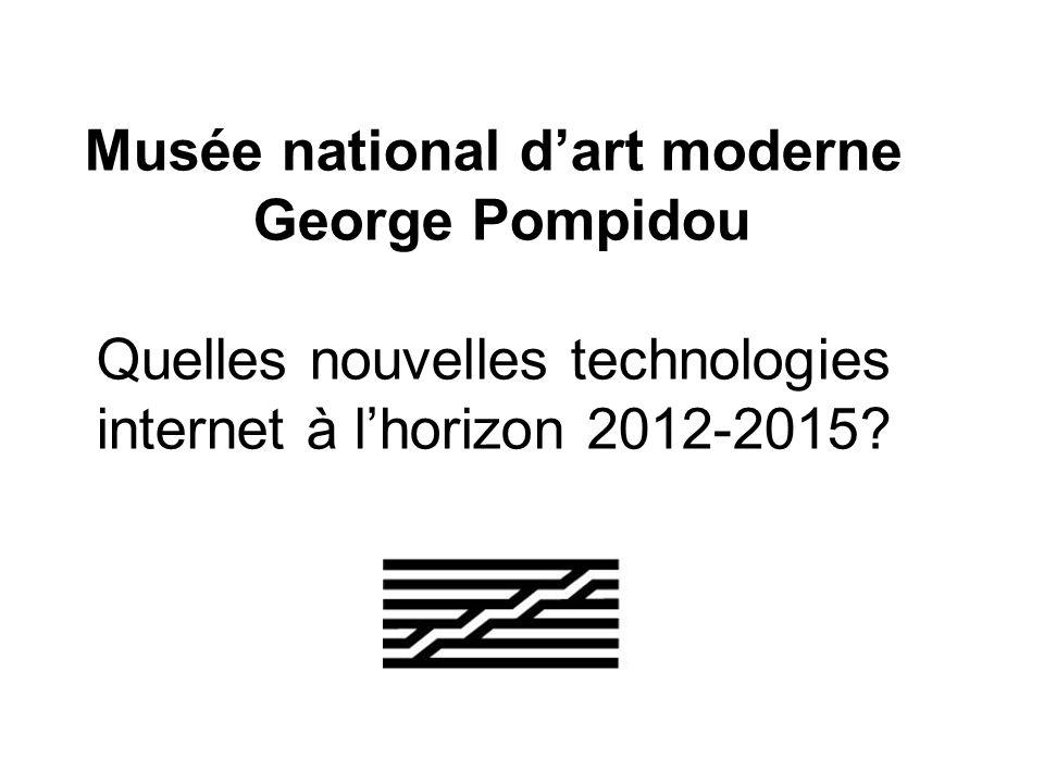 Musée national dart moderne George Pompidou Quelles nouvelles technologies internet à lhorizon 2012-2015