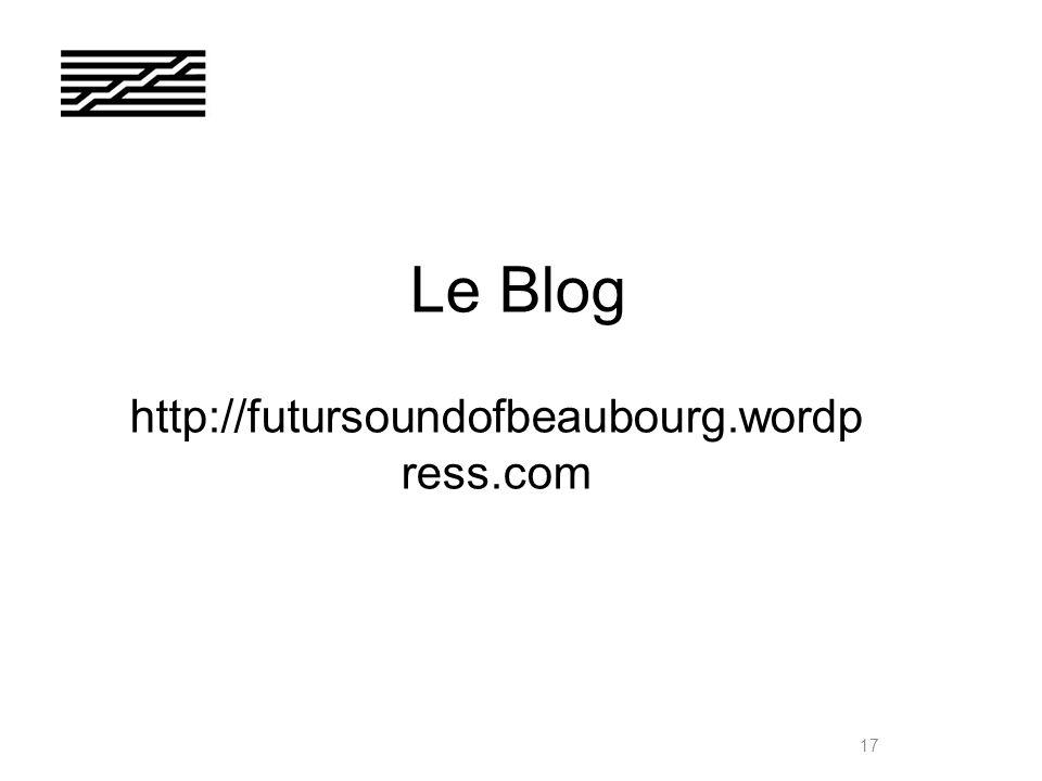Le Blog http://futursoundofbeaubourg.wordp ress.com 17