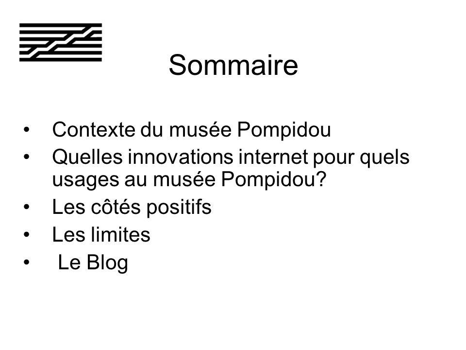 Sommaire Contexte du musée Pompidou Quelles innovations internet pour quels usages au musée Pompidou.