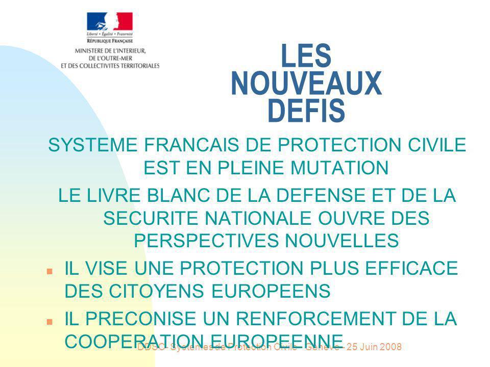 DDSC- Systemes de Protection Civile - Geneve - 25 Juin 2008 LES NOUVEAUX DEFIS SYSTEME FRANCAIS DE PROTECTION CIVILE EST EN PLEINE MUTATION LE LIVRE B