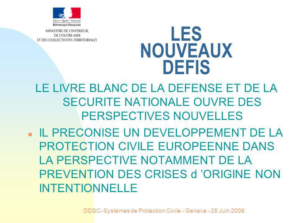 DDSC- Systemes de Protection Civile - Geneve - 25 Juin 2008 LES NOUVEAUX DEFIS LE LIVRE BLANC DE LA DEFENSE ET DE LA SECURITE NATIONALE OUVRE DES PERS