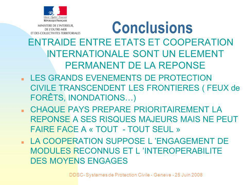 DDSC- Systemes de Protection Civile - Geneve - 25 Juin 2008 Conclusions ENTRAIDE ENTRE ETATS ET COOPERATION INTERNATIONALE SONT UN ELEMENT PERMANENT D
