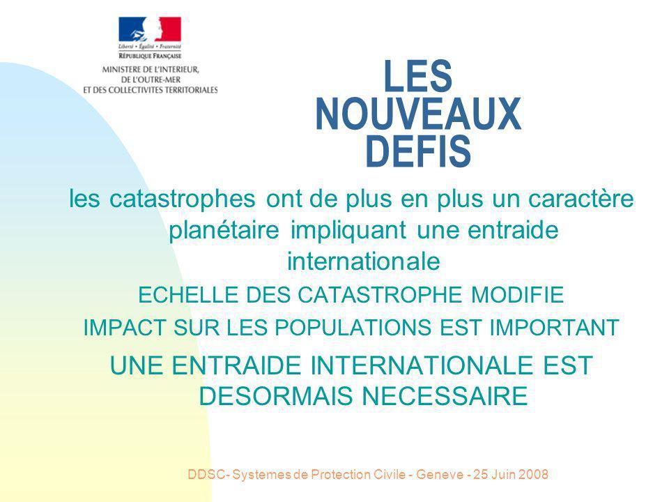 DDSC- Systemes de Protection Civile - Geneve - 25 Juin 2008 LES NOUVEAUX DEFIS les catastrophes ont de plus en plus un caractère planétaire impliquant