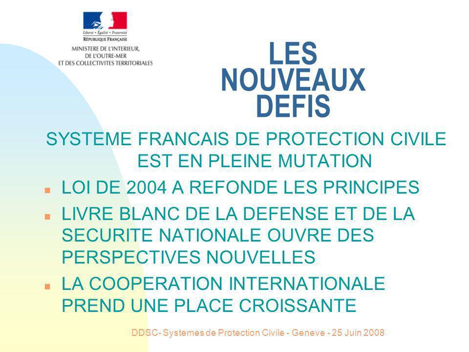 DDSC- Systemes de Protection Civile - Geneve - 25 Juin 2008 LES NOUVEAUX DEFIS SYSTEME FRANCAIS DE PROTECTION CIVILE EST EN PLEINE MUTATION n LOI DE 2