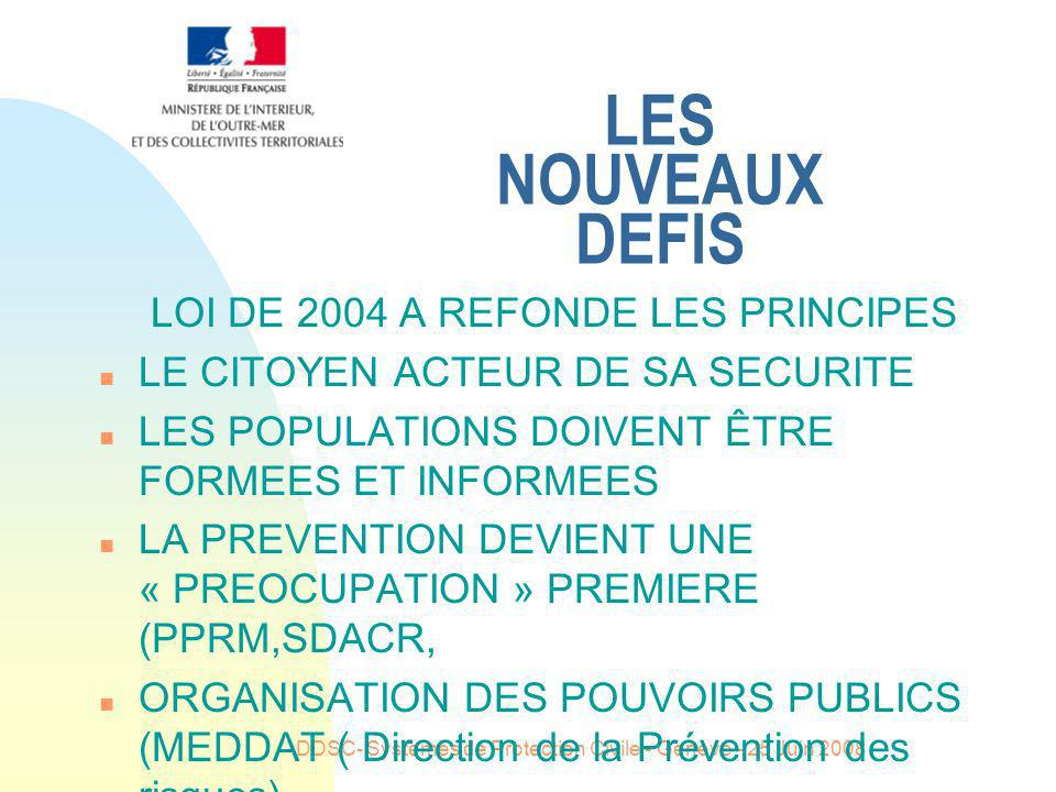 DDSC- Systemes de Protection Civile - Geneve - 25 Juin 2008 LES NOUVEAUX DEFIS LOI DE 2004 A REFONDE LES PRINCIPES n LE DISPOSITIF D ORGANISATION DES SECOURS EST REFORMULE