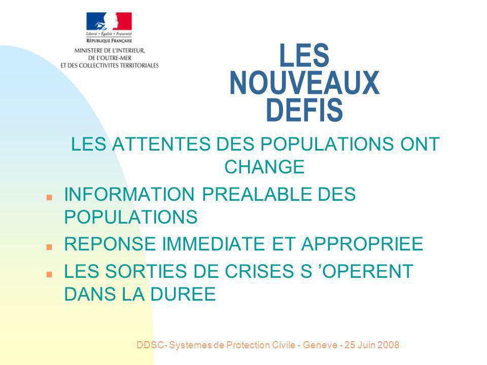 DDSC- Systemes de Protection Civile - Geneve - 25 Juin 2008 LES NOUVEAUX DEFIS LES ATTENTES DES POPULATIONS ONT CHANGE n INFORMATION PREALABLE DES POP