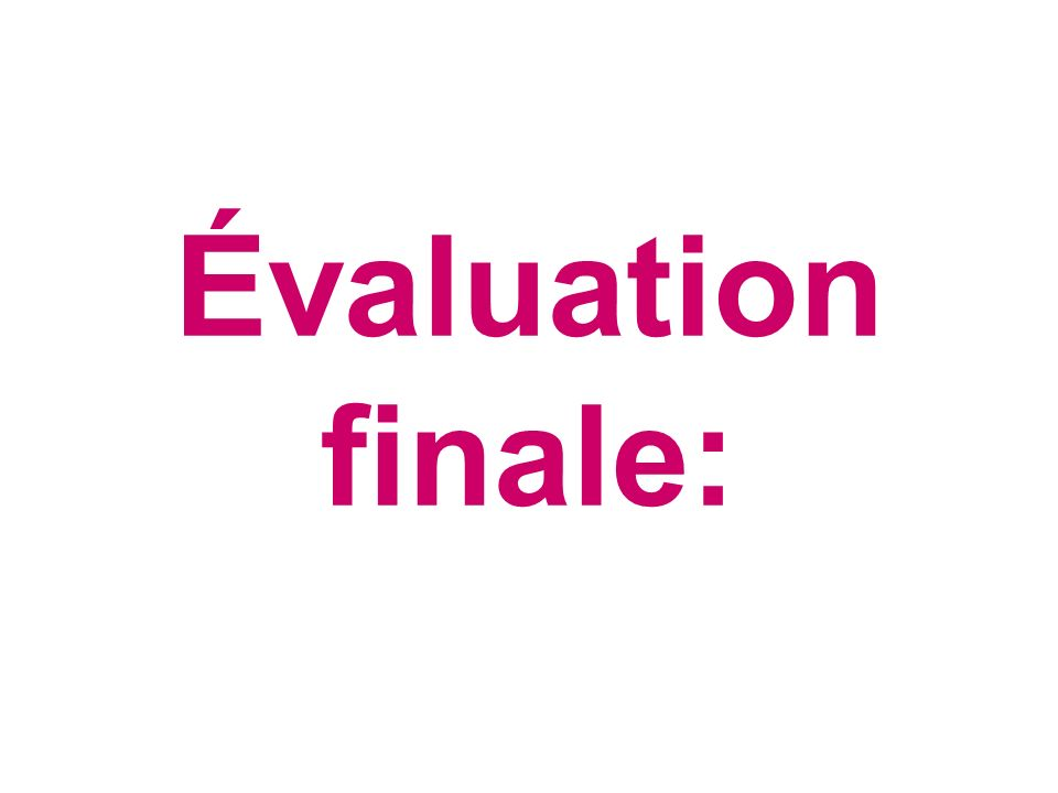 Évaluation finale: