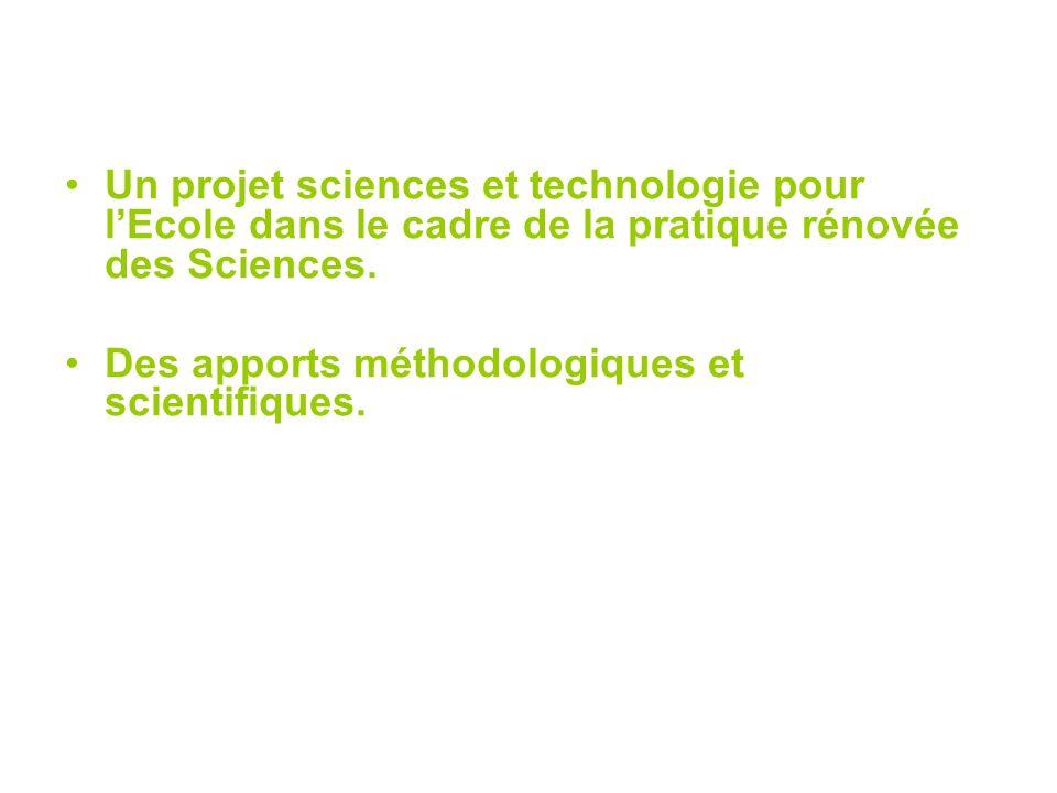 Un projet sciences et technologie pour lEcole dans le cadre de la pratique rénovée des Sciences. Des apports méthodologiques et scientifiques.