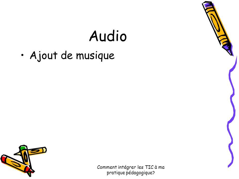 Comment intégrer les TIC à ma pratique pédagogique Audio Ajout de musique