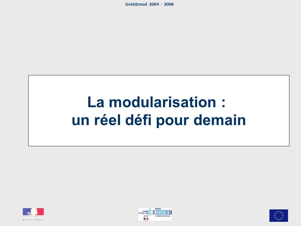 Gret@mod 2004 - 2008 La modularisation : un réel défi pour demain