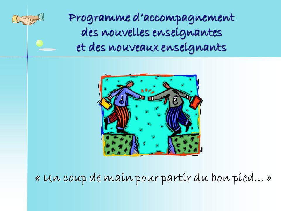 Programme daccompagnement des nouvelles enseignantes et des nouveaux enseignants « Un coup de main pour partir du bon pied… »