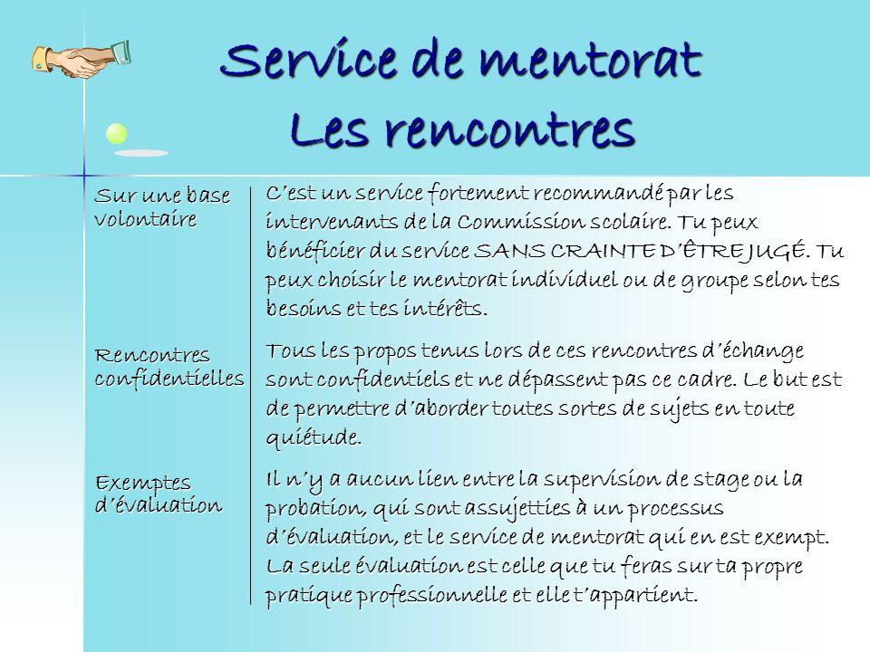 Service de mentorat Les rencontres Sur une base volontaire Rencontres confidentielles Exemptes dévaluation Cest un service fortement recommandé par les intervenants de la Commission scolaire.