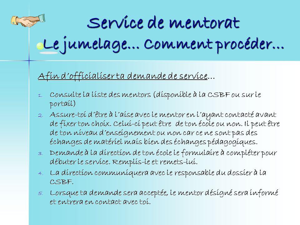 Service de mentorat Le jumelage… Comment procéder… Afin dofficialiser ta demande de service… 1.