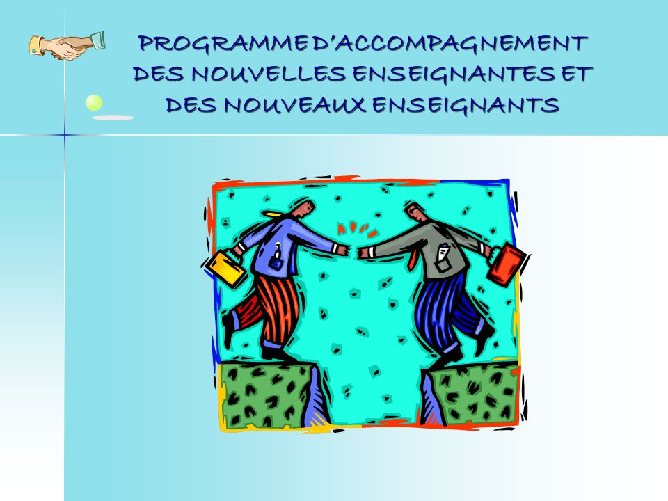 PROGRAMME DACCOMPAGNEMENT DES NOUVELLES ENSEIGNANTES ET DES NOUVEAUX ENSEIGNANTS