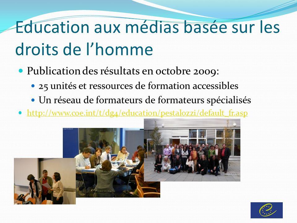 Education aux médias basée sur les droits de lhomme Publication des résultats en octobre 2009: 25 unités et ressources de formation accessibles Un réseau de formateurs de formateurs spécialisés http://www.coe.int/t/dg4/education/pestalozzi/default_fr.asp