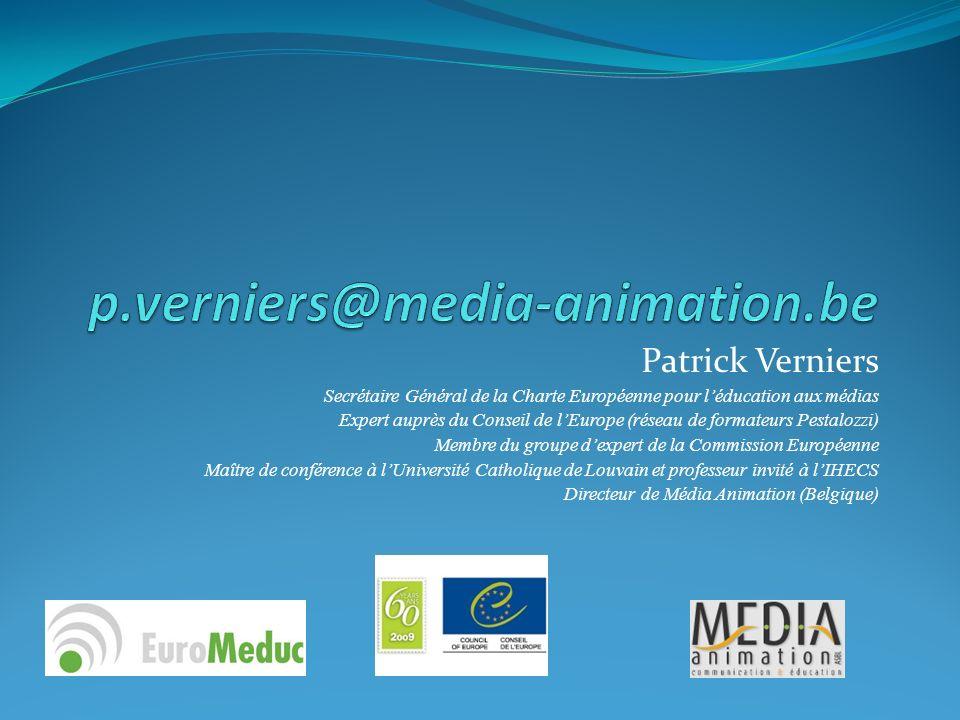 Patrick Verniers Secrétaire Général de la Charte Européenne pour léducation aux médias Expert auprès du Conseil de lEurope (réseau de formateurs Pestalozzi) Membre du groupe dexpert de la Commission Européenne Maître de conférence à lUniversité Catholique de Louvain et professeur invité à lIHECS Directeur de Média Animation (Belgique)