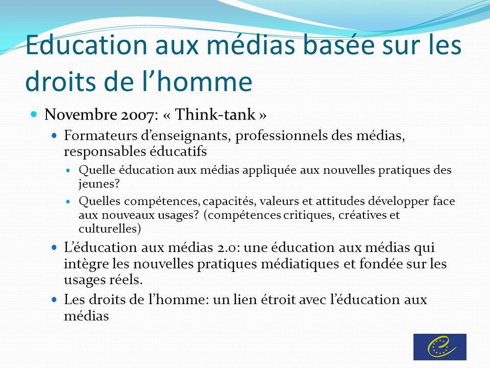 Education aux médias basée sur les droits de lhomme Novembre 2007: « Think-tank » Formateurs denseignants, professionnels des médias, responsables éducatifs Quelle éducation aux médias appliquée aux nouvelles pratiques des jeunes.