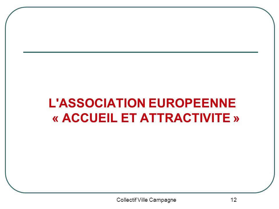 Collectif Ville Campagne 12 L'ASSOCIATION EUROPEENNE « ACCUEIL ET ATTRACTIVITE »