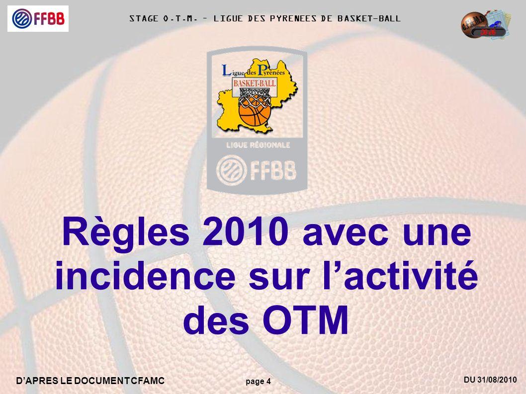DU 31/08/2010 DAPRES LE DOCUMENT CFAMC page 4 STAGE O.T.M. – LIGUE DES PYRENEES DE BASKET-BALL Règles 2010 avec une incidence sur lactivité des OTM