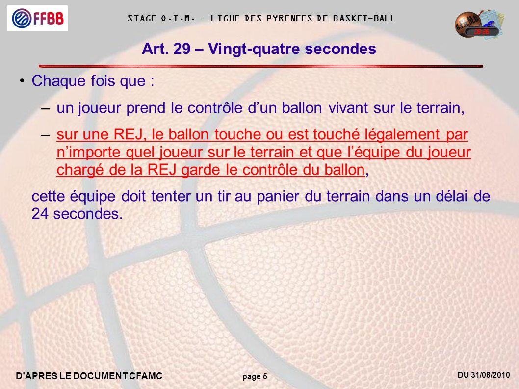 DU 31/08/2010 DAPRES LE DOCUMENT CFAMC page 5 STAGE O.T.M. – LIGUE DES PYRENEES DE BASKET-BALL Art. 29 – Vingt-quatre secondes Chaque fois que : –un j