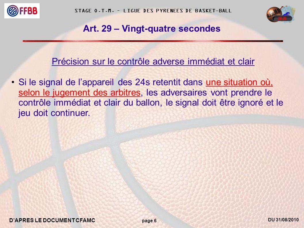 DU 31/08/2010 DAPRES LE DOCUMENT CFAMC page 6 STAGE O.T.M. – LIGUE DES PYRENEES DE BASKET-BALL Art. 29 – Vingt-quatre secondes Précision sur le contrô