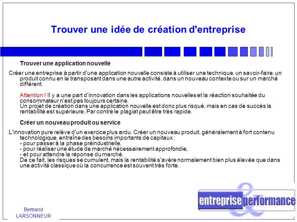 Bertrand LARSONNEUR Trouver une idée de création d entreprise Vous pouvez enfin...