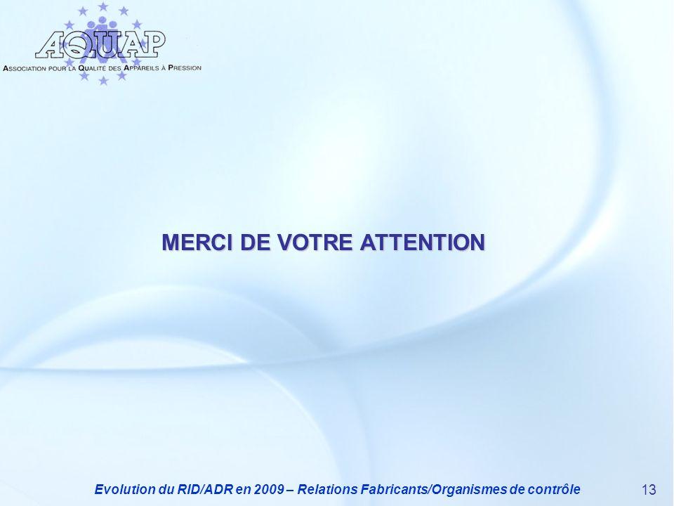 Evolution du RID/ADR en 2009 – Relations Fabricants/Organismes de contrôle 13 MERCI DE VOTRE ATTENTION