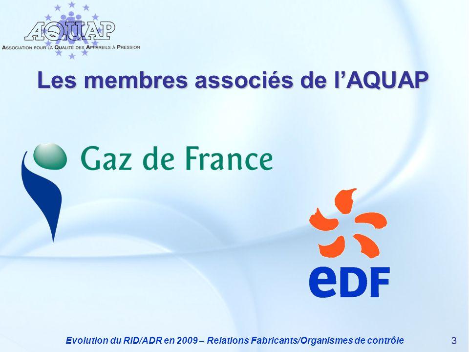 Evolution du RID/ADR en 2009 – Relations Fabricants/Organismes de contrôle 3 Les membres associés de lAQUAP