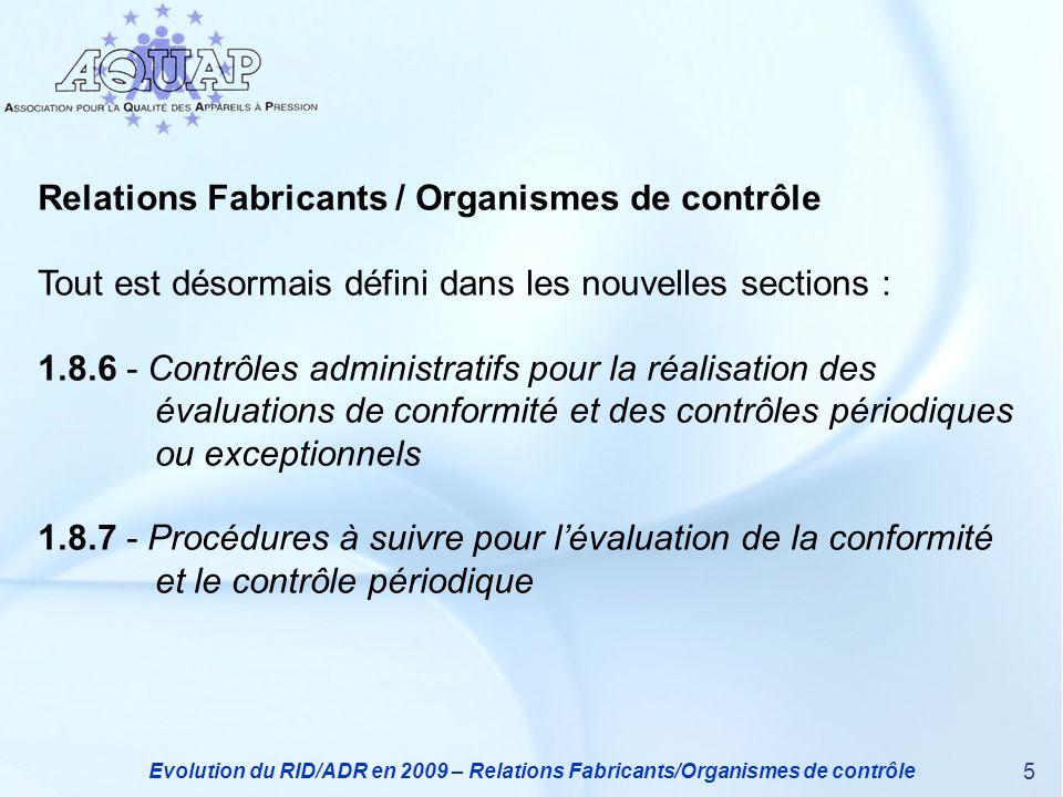 Evolution du RID/ADR en 2009 – Relations Fabricants/Organismes de contrôle 5 Relations Fabricants / Organismes de contrôle Tout est désormais défini d