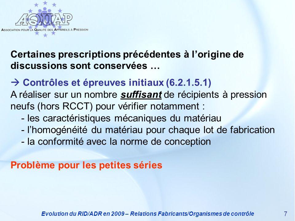 Evolution du RID/ADR en 2009 – Relations Fabricants/Organismes de contrôle 7 Certaines prescriptions précédentes à lorigine de discussions sont conser