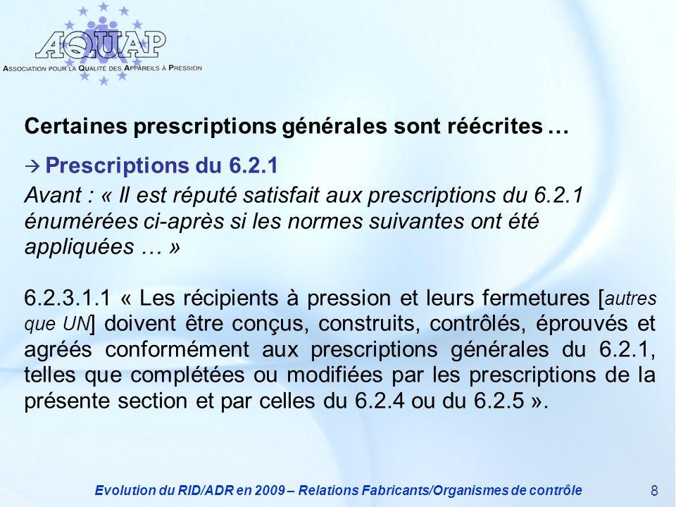 Evolution du RID/ADR en 2009 – Relations Fabricants/Organismes de contrôle 8 Certaines prescriptions générales sont réécrites … Prescriptions du 6.2.1